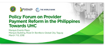 Policy Forum on Provider Payment Reform in the Philippines Towards UHC